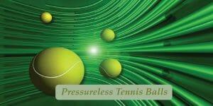 PRESSURELESS TENNIS BALLS